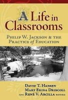A Life in Classrooms: Philip W. Jackson and the Practice of Education