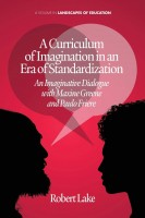 A Curriculum of Imagination in an Era of Standardization: An Imaginative Dialogue with Maxine Greene and Paulo Freire