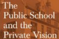 The Public School and the Private Vision: the Search for America in Education and LIiterature (Classic in Progressive Education)